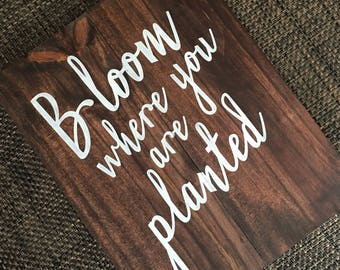 Bloom where you are planted wood sign