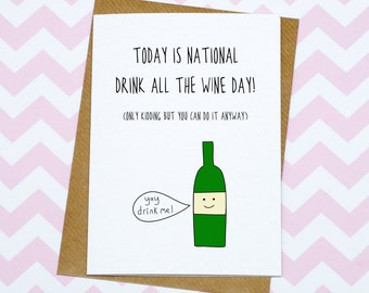 Funny Card - Greetings Card - Birthday Card - Drink All The Wine