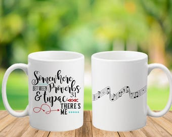 Somewhere between Proverbs & Tupac there's me/Proverbs 31/Coffee mug/Musical notes/music/Valentine's day gift/Birthday present