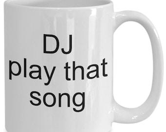 Music Mug - Dj Play That Song - Coffee Tea Cup Cheap Gift
