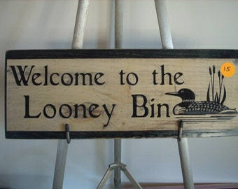 Welcome to the Looney Bin shabby primitive cottage Wood painted Sign