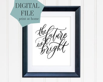 the future is bright / calligraphy PRINTABLE (digital file only)