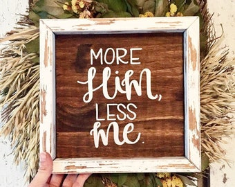 More Him, less me sign, More of Him and less of me, christian sign, baptism gift, confirmation gift, first communion gift, christian art