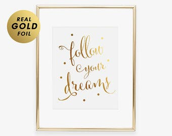 FOLLOW YOUR DREAMS Foil Art Print Inspirational Quote Foil Print Gold Foil Wall Art Gold Foil Poster Nursery Decor Modern Calligraphy C45