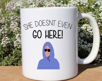 Mean Girls Inspired Mug   She doesn't even go here Funny Coffee Mug   Coffee Mug   Mug for Friend or Family