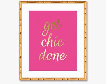 Get Chic Done -- Gold Quote Print -- Home Decor