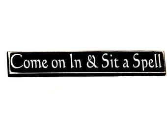 Come on In & Sit a Spell - Shelf Sitter, Primitive Country Painted Wood Sign, Housewarming gift, New Home Gift, Available in 3 Sizes