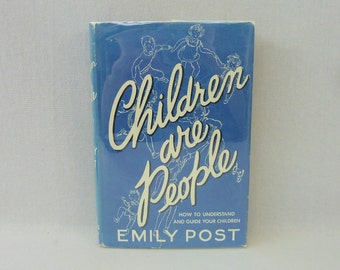 1940 Children Are People - How to Understand and Guide Your Children - Emily Post - Vintage 1940s Childrearing Book