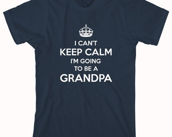 I Can't Keep Calm I'm Going To Be A Grandpa Shirt, baby reveal party, new dad, new mom - ID: 663