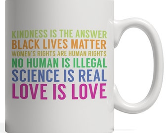Peace And Love Quotes On Mug - Kindness Is The Answer! Black Lives Matter! Women's Rights Are Human Rights! No Human Is Illegal!