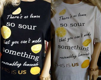 This is Us -- There's No Lemon So Sour quote t-shirt