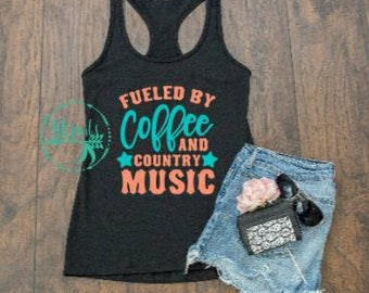 Fueled by coffee and country music| summer tank| women's clothing