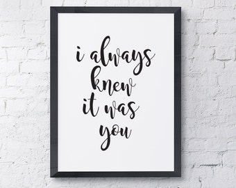"Typography Cursive Calligraphy Poster ""I Always Knew It Was You"" Love Quote Happy Print Black and White Modern Wedding Wall Art Home Decor"