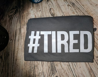 Tee- #TIRED | Hashtag Tired | Mom Tired | Boss is Tired|  Exhausted | Busy | No Sleep Tee