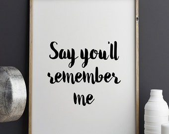 Say You'll Remember Me Wall Art Printable Poster, Printable Quote, Taylor Swift Quote, Typography Prints, Black and White, Inspirational Art