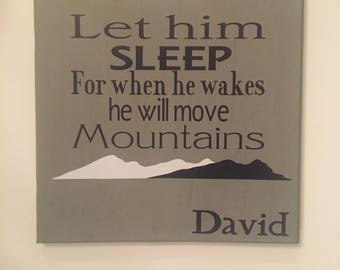 Let him sleep for when he wakes he will move mountains - positive words for nursery - boys room - personalize - wall decor - wood sign