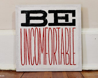 BE UNCOMFORTABLE (acrylic typography painting text)