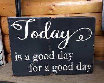 Today is a Good Day Wood Sign