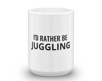 I'd Rather be Juggling - Coffee Mug - 11oz and 15oz