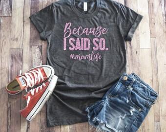 Because I said so shirt ~ Momlife shirt ~ funny mom shirt