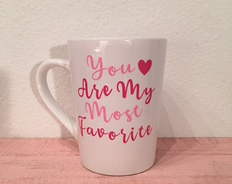 Coffee Mug. You are my most favorite