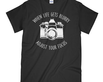 When Life Gets Blurry Adjust Your Focus, Adjust Your Focus, Photographer Shirt, Photography, Camera Shirt, Gift For Him, Gift For Her