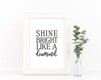 Shine Bright Like A Diamond 8x10 Digital Download Print