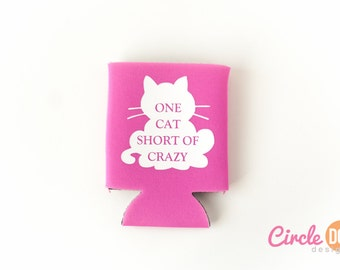One Cat Short of Crazy Cat Can Insulator - Personalized Beer/Soda Can Hugger for cat lover lady, kitten, kitty, pet owner, animal shelter
