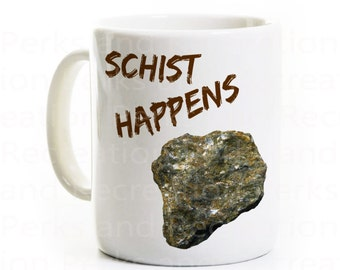Schist Happens Coffee Mug- Geology/Geologist Science Pun - Funny Science Gift- Scientist Physics Rocks- Earth Environmental