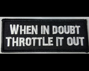When In Doubt Throttle it out! Patch. Motorcycle. Biker. Harley Davidson