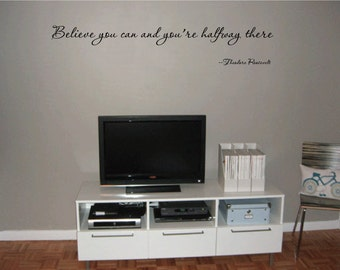 """Theodore Roosevelt Quote """"Believe you can and you're halfway there""""  Vinyl Wall decal ....E00026"""