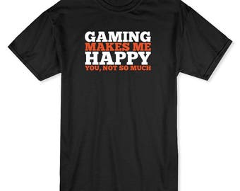 Gaming Makes Me Happy You, Not So Much Graphic Men's T-shirt