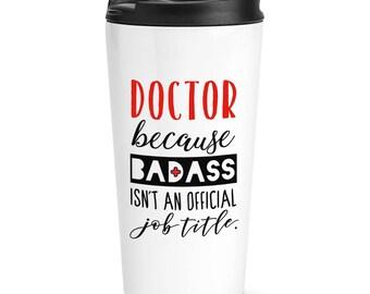 Doctor Because Badass Isn't An Official Job Title Travel Mug Cup