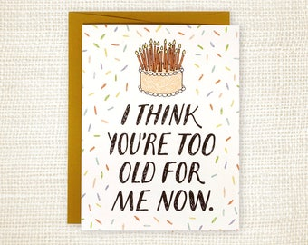 Funny Birthday Card - You're Too Old For Me