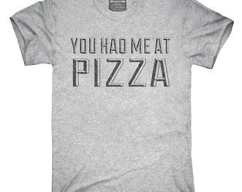 You Had Me At Pizza T-Shirt, Hoodie, Tank Top, Gifts