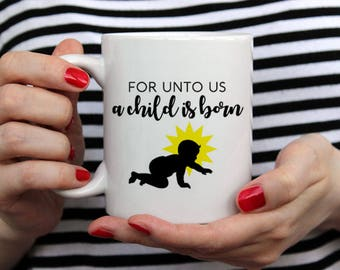 For Unto Us A Child Is Born - 14 oz CERAMIC MUG - christmas gift, mom gift, religious gift, grandma gift, wife gift
