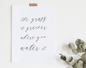 The Grass Is Greener Where You Water It - Typography Print - Minimal Print - Gifts Under 20 - Home Decor - Frame Not Included