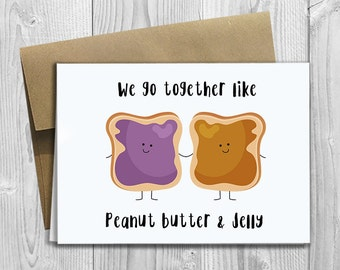 PRINTED We go together like Peanut Butter & Jelly Greeting Card  - Funny Anniversary, Love, Birthday, Friendship Notecard
