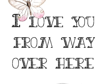 I Love You From Way Over Here... To All the Way Over Here - 2 Digital Prints
