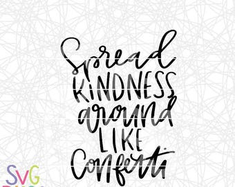 Kindness SVG, Spread Kindness, Confetti, Quote, Inspirational, Handlettered, DXF, Cut File, Cricut & Silhouette Compatible Original Art File