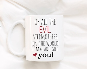 Of all the evil stepmothers in the world, i'm glad I got you. Stepmother gift. Step mom. Mother's Day gift. Mother's Day mug.coffee mug.mug