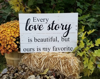 Reclaimed Wood Sign: Every love story is beautiful, but ours is my favorite.