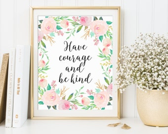 Have Courage And Be Kind, Girl's Nursery Art, Nursery Printable, Have Courage Print, Floral Printable, Nursery Wall Art, Cinderella Quote