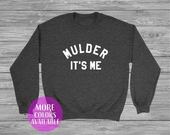 Mulder It's Me Sweatshirt, X-Files Sweatshirt,  Fox Mulder, Dana Scully, Mulder and Scully Sweatshirt, Custom sweatshirt