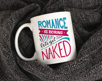 Romance is Boring Let's Get Naked Ceramic Mug - Funny Mug, Anniversary Gift, Gift for Him, Gift for Her, Coffee Mug, Tea Mug