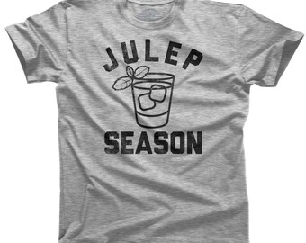Julep Season Mint Julep Shirt - Kentucky Shirt - Southern Shirt - Bourbon Shirt - Alcohol Shirt - Liquor (See SIZING CHART in Item Details)