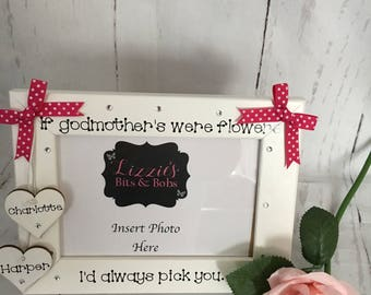 """If Godmothers were flowers I'd/We'd always pick you 6""""x4"""" frame with acrylic front"""