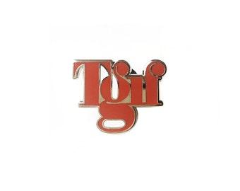 TGIF - Enamel Pin
