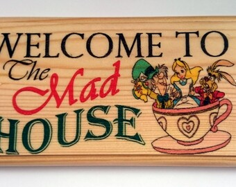 Welcome To The Mad House Plaque / Sign / Gift - Alice In Wonderland Crazy Home Family 234