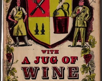 With a Jug of Wine An Unusual Collection of Cooking Recipes + Morrison Wood + 1949 + Vintage Cook Book